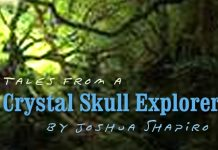 Tales of a Chrystal Skull Explorer by Joshua Shapiro