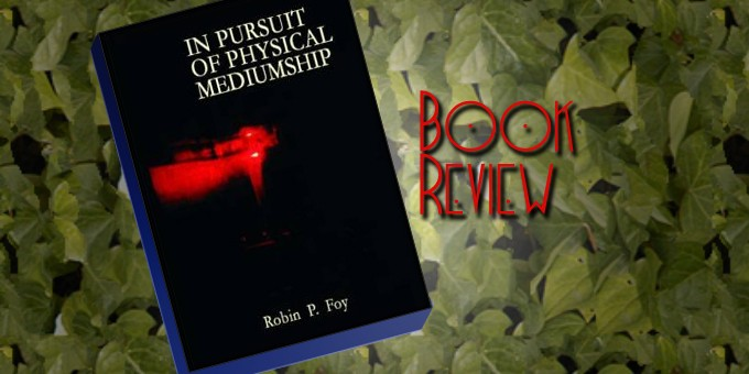 Book Review: 'In Pursuit Of Physical Mediumship' by Robin P Foy