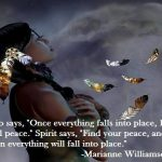 Ego say Once everything falls into place I'll feel peace Spirit says Find your peace and then everything wil fall into place
