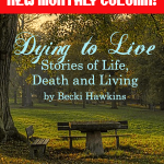 Dying to Live - Stories of Life, Death, and Living by Becki Hawkins
