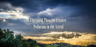 Clutter of Thought Creates Pollution in the Astral