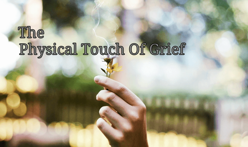 The Physical Touch Of Grief