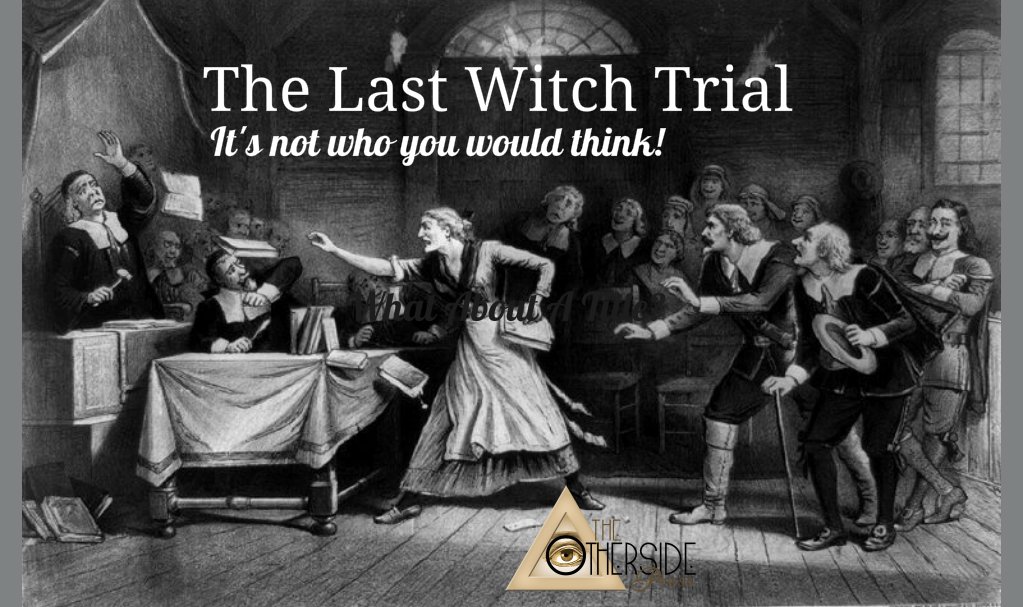 The Last Witch Trial Under The Witchcraft Act Of 1735
